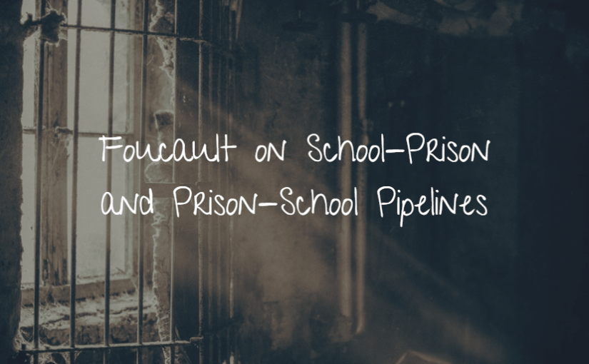Foucault on School-Prison and Prison-School Pipelines