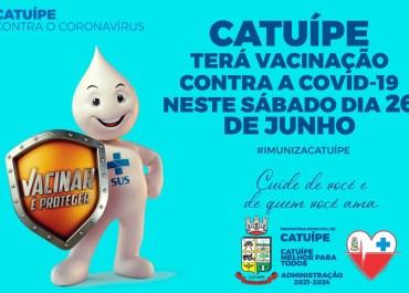 SÁBADO SERÁ DIA DE IMUNIZAÇÃO CONTRA A COVID-19 EM CATUÍPE