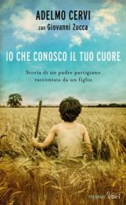 """Copertina del libro """"Io che conosco il tuo cuore"""" di Adelmo Cervi"""