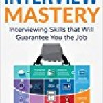 Interview: Interview Mastery: Interviewing Skills That Will Guarantee You The Job Reviews