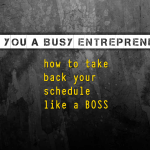 34 Time Management Advice For Busy Entrepreneurs Like You