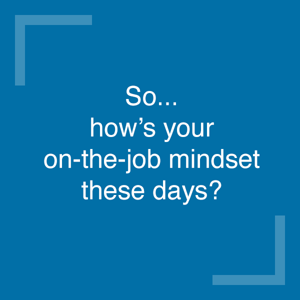 How is your mindset these days?