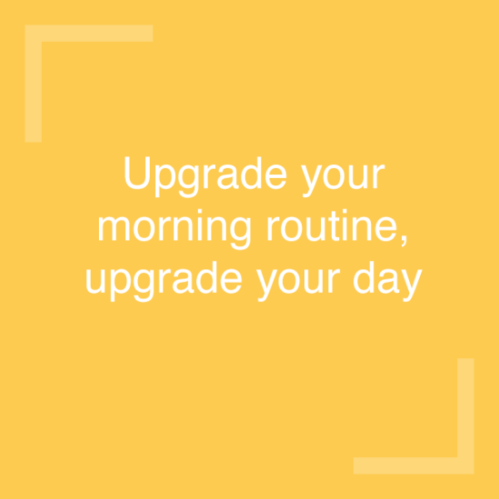 Upgrade your morning routine