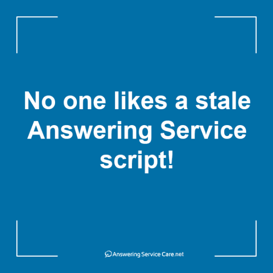 No one likes a stale Answering Service script!