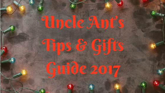 Uncle Ant's Tips & Gifts Guide 2017
