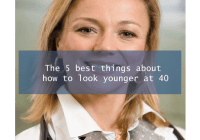 how to look younger at 40