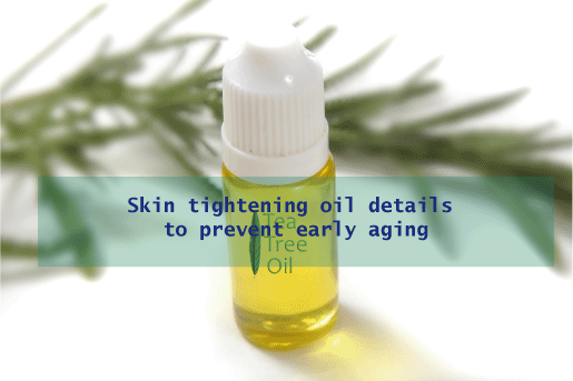 Skin Tightening Oil Details To Prevent Early Aging