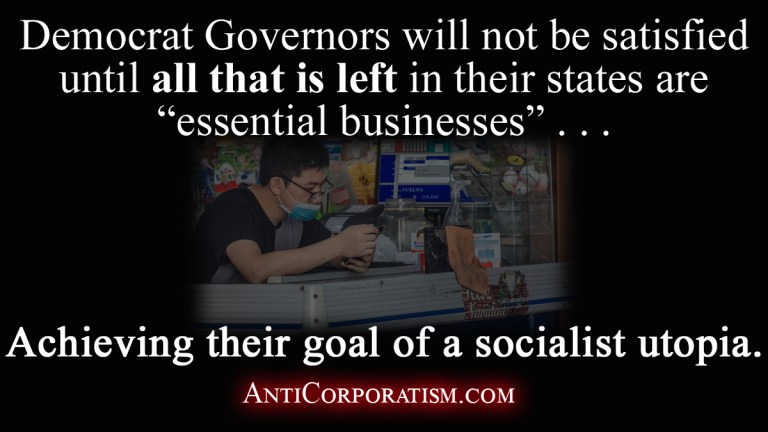 Democrat Governors will not be satisfied until all that is left in their states are essential businesses Achieving their goal of a socialist utopia - Anticorporatism