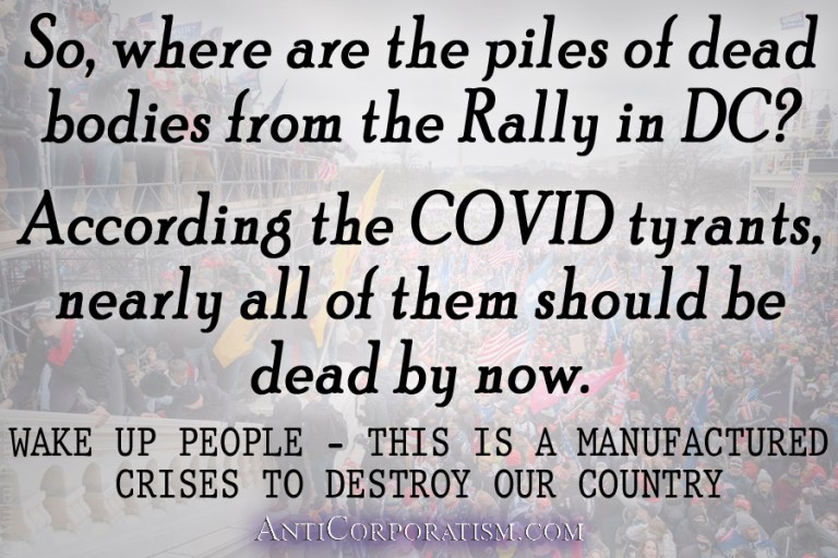 So, where are the piles of dead bodies from the Rally in DC? According the COVID tyrants, nearly all of them should be dead by now.