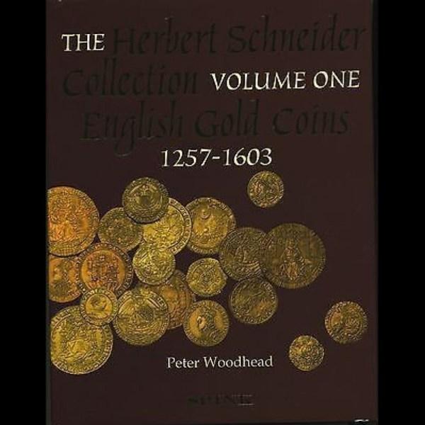 The Herbert Schneider Collection, Volume 1 - English Gold Coins, 1257-1603