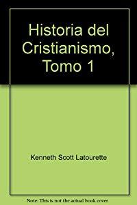 LATOURETTE, Kenneth Scott - HISTORIA del Cristianismo. TOMO I
