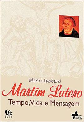 LIENHARD, Marc - Martim Lutero - Tempo, Vida e Mensagem