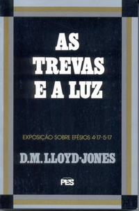 LLOYD-JONES, Martyn - As trevas e a luz