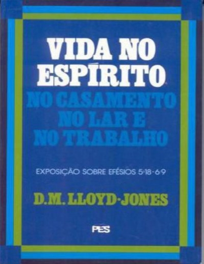 LLOYD-JONES, Martyn - Vida no Espírito
