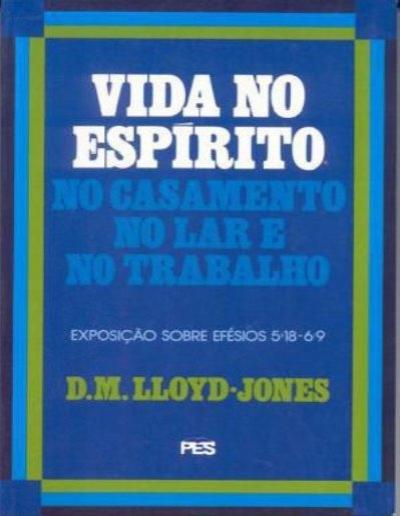 LLOYD-JONES, Martyn - Vida no Espírito