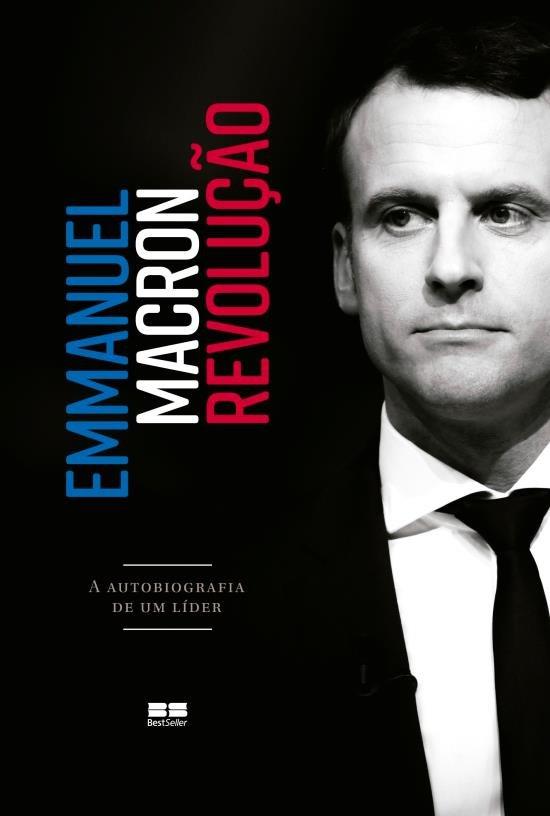 MACRON, Emmanuel - EMMANUEL MACRON REVOLUCÃO - A AUTOBIOGRAFIA DE UM LÍDER