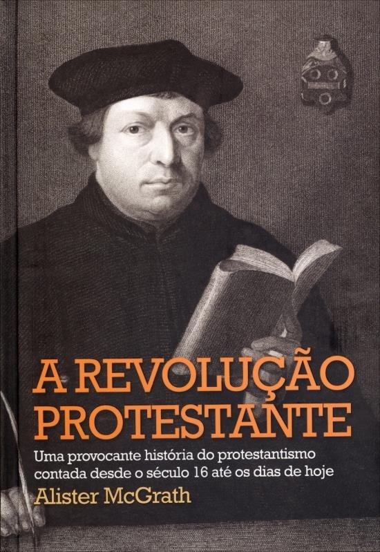 McGRATH, Alister - A revolução protestante