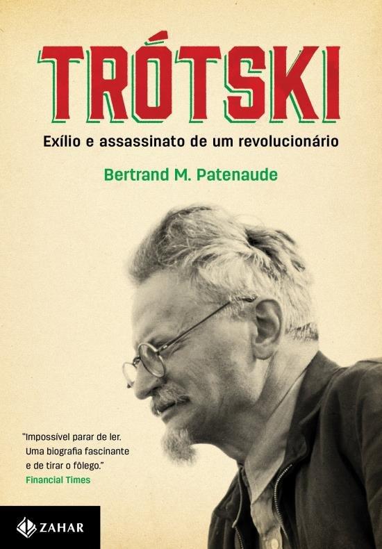 PATENAUDE, Bertrand - Trótski - exílio e assassinato de um revolucionário