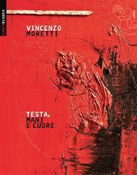 Testa,mani e cuore – Vincenzo Moretti