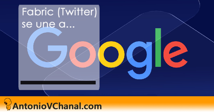 Fabric (Twitter) se une a Google