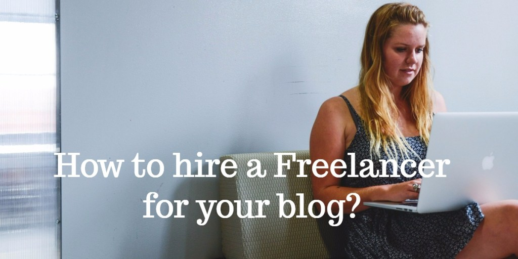 Guide to hire freelancers for your blog
