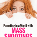 Parenting in a World with Mass Shootings