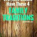 Everyone Should have These 4 Family Traditions!