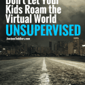 Don't Let Your Kids Roam the Virtual World Unsupervised. Teach Internet Safety.