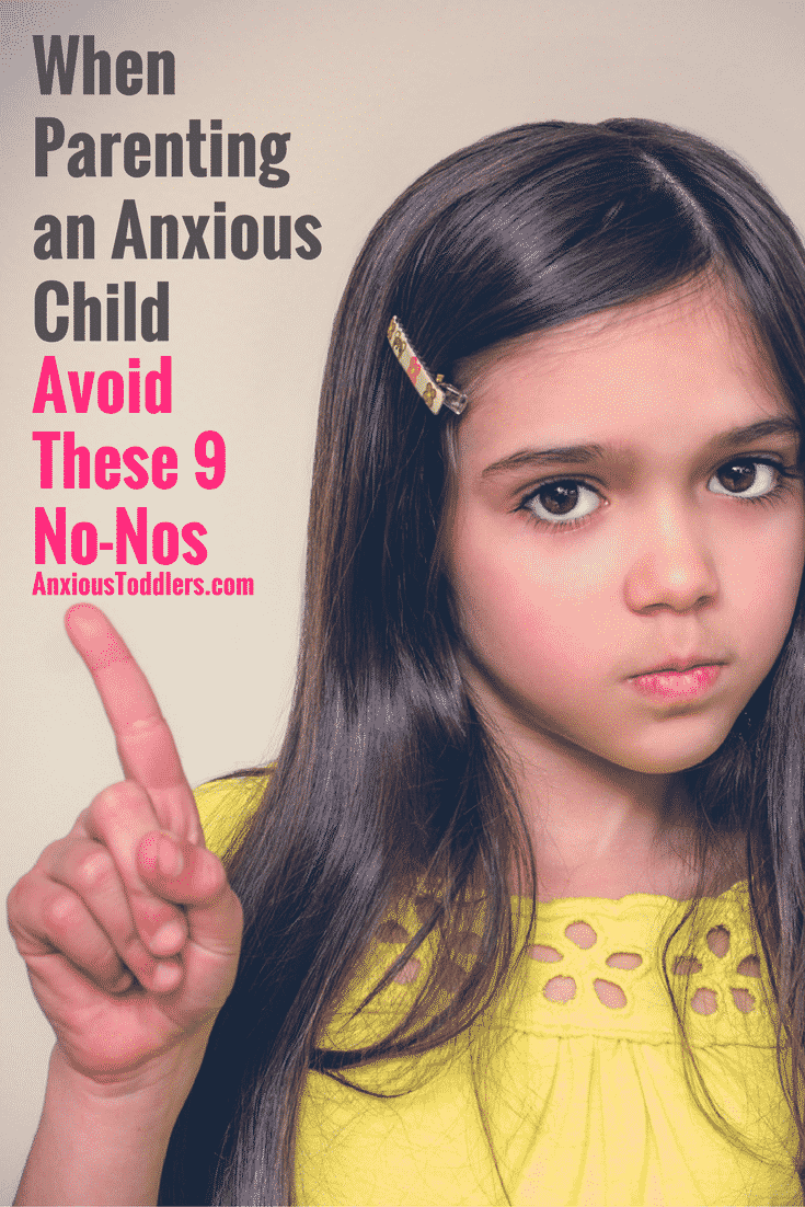 If you are parenting an anxious child you know that your normal parenting tricks aren't going to work with this one. Here are nine big parenting no-nos that probably work really well with your other kids!