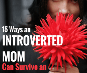 15 Ways an Introverted Mom can Survive an Extroverted World