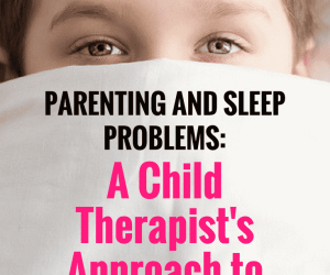 PSP 010: Parenting and Sleep Problems | Addressing bedtime fears