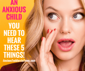 PSP 074: If you are Raising an Anxious Child – You Need to Hear These 5 Things!