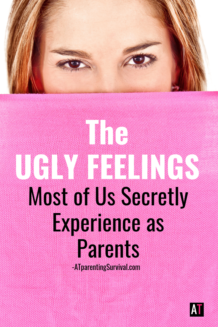 We all have them. The ugly feelings we hide as parents. I'm bringing them to the surface and letting you know, it's okay.