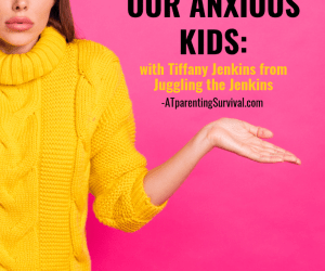 PSP 137: Talking About Drugs with our Anxious Kids with Tiffany Jenkins from Juggling the Jenkins