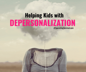 Helping Kids with Depersonalization: When They Worry They are Not Real