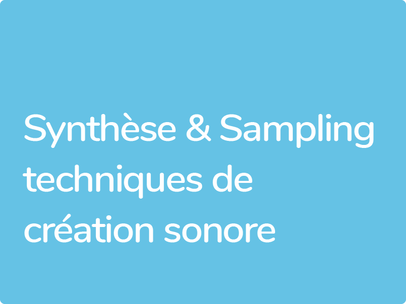 Formations Sound Design Sampling Synthèse digitale et analogique