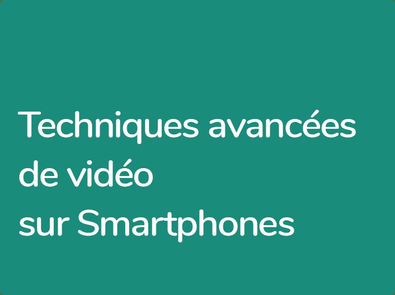 Techniques de prises de vues et montage vidéo avancées sur Smartphones