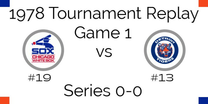 Game 1 – 1978 Tournament Replay White Sox vs Tigers
