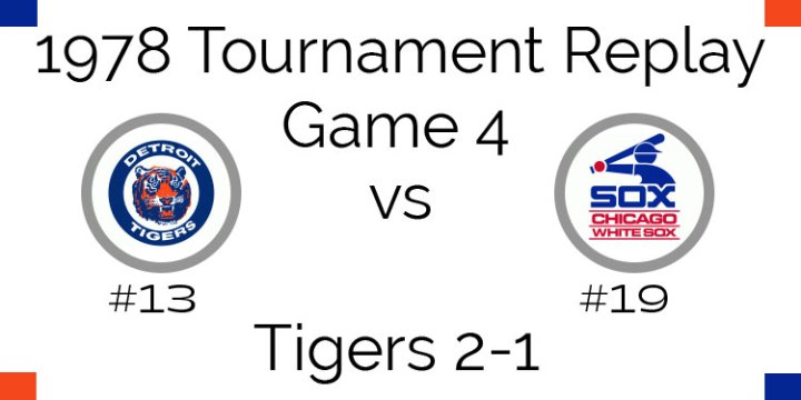 Game 4 – 1978 Tournament Replay White Sox vs Tigers