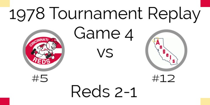 Game 4 – 1978 Tournament Replay Reds vs Angels