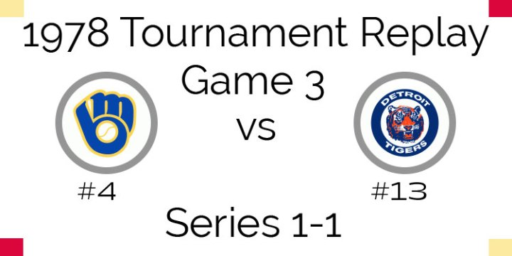 Game 3 – 1978 Tournament Replay Brewers vs Tigers