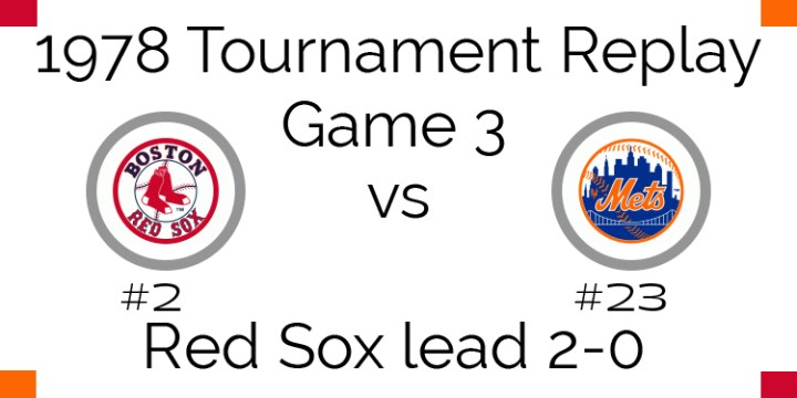 Game 3 – 1978 Tournament Replay Red Sox vs Mets