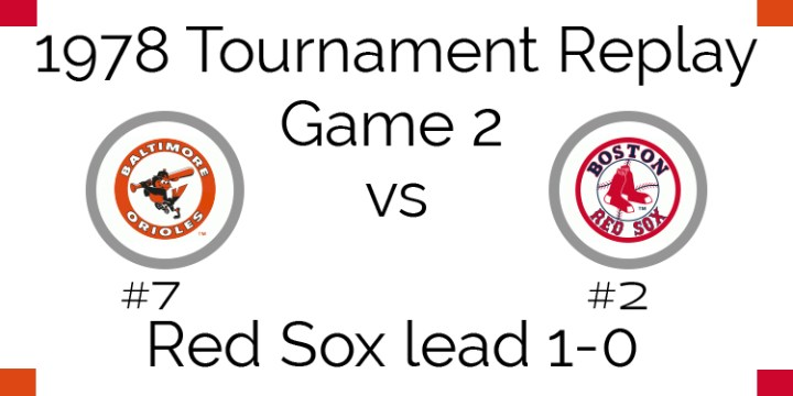 Game 2 – 1978 Tournament Replay Orioles vs Red Sox