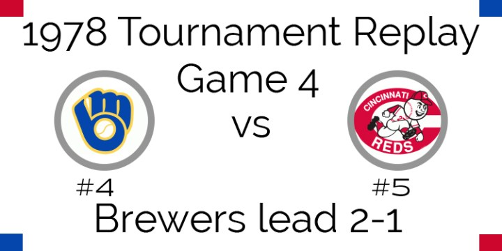 Game 4 – 1978 Tournament Replay Brewers vs Reds
