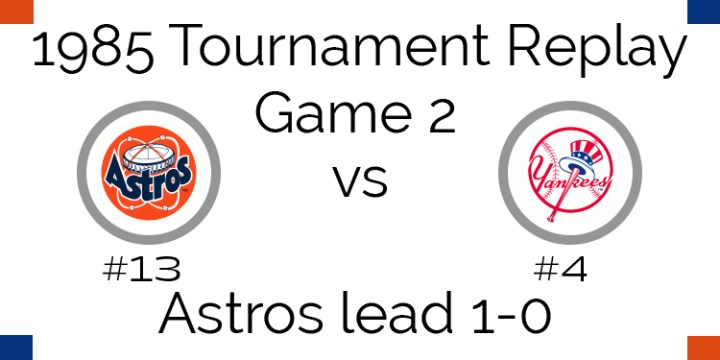 Game 2 – 1985 Tournament Replay Astros at Yankees