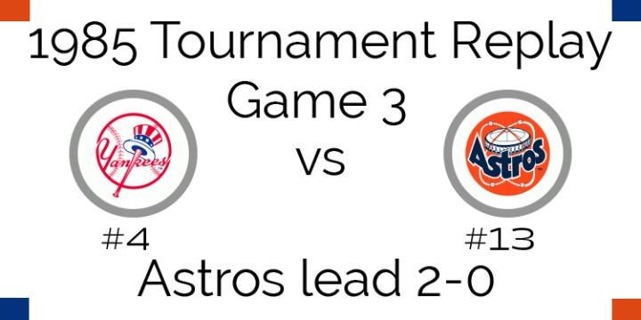 Game 3 – 1985 Tournament Replay Yankees at Astros
