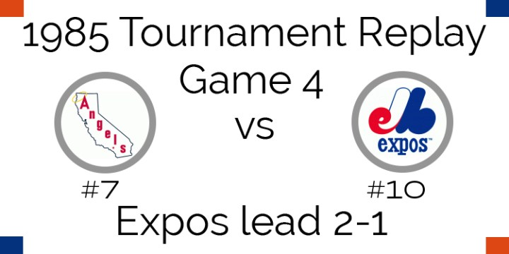 Game 4 – 1985 Tournament Replay Angels at Expos