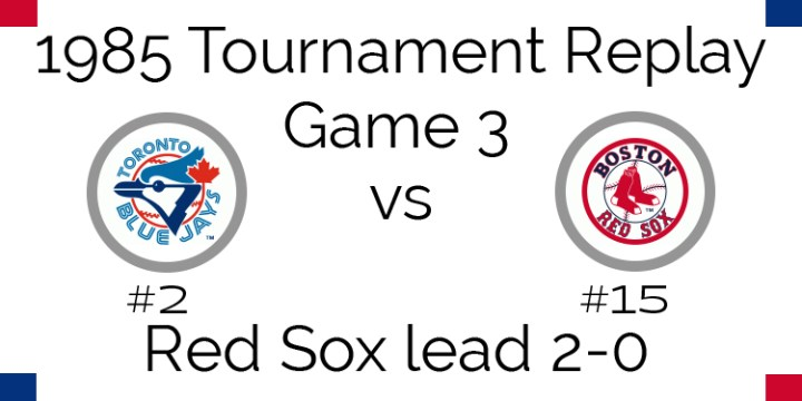 Game 3 – 1985 Tournament Replay Blue Jays at Red Sox