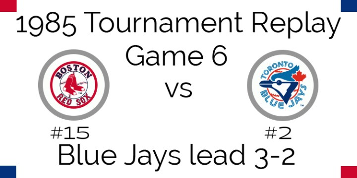 Game 6 – 1985 Tournament Replay Red Sox vs Blue Jays