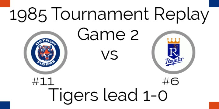 Game 2 – 1985 Tournament Replay Tigers at Royals